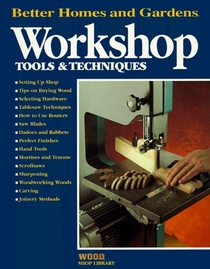 Workshop Tools  Techniques (Better Homes and Gardens Wood Shop Library)