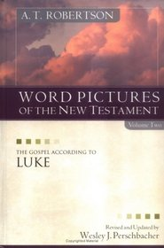 Word Pictures in the New Testament, vol. 2: The Gospel According to Luke (Word Pictures in the New Testament)