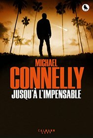Jusqu'a L'Impensable (The Crossing) (Harry Bosch, Bk 18) (French Edition)