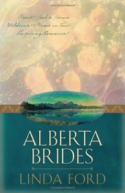 Alberta Brides: Unchained Hearts / The Heart Seeks a Home /Chastity's Angel / Crane's Bride
