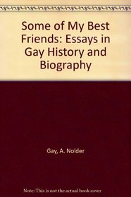 Some of My Best Friends: Essays in Gay History and Biography