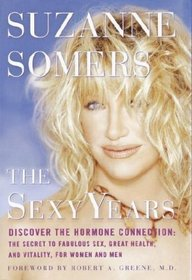 The Sexy Years: Discover the Hormone Connection : The Secret to Fabulous Sex, Great Health, and Vitality, for Women and Men