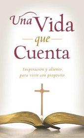 Una vida que cuenta: Inspiración y aliento para vivir con propósito (VALUE BOOKS) (Spanish Edition)