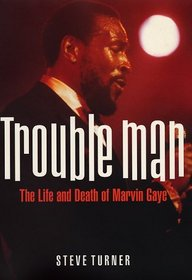 Trouble Man : The Life and Death of Marvin Gaye