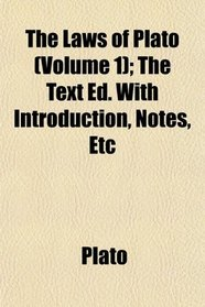 The Laws of Plato (Volume 1); The Text Ed. With Introduction, Notes, Etc