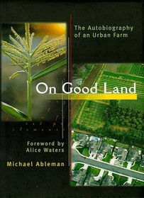 On Good Land: The Autobiography of an Urban Farm