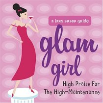 Glam Girl: High Praise for the High-Maintenance Woman (Lazy Susan Guide)