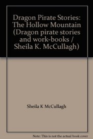 Dragon Pirate Stories: The Hollow Mountain (Dragon pirate stories and work-books / Sheila K. McCullagh)