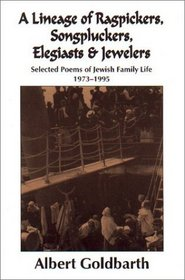 A Lineage of Ragpickers, Songpluckers, Elegiasts  Jewelers : Selected Poems of Jewish Family Life, 1973-1995