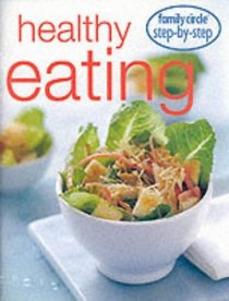 Family Circle Step by Step: Healthy Eating (Step-by-step Series)