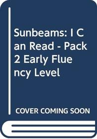 Sunbeams: I Can Read - Pack 2 Early Fluency Level
