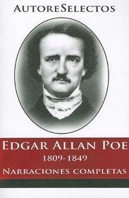 Edgar Allan Poe: 1809-1849 Narraciones Completas = Edgar Allan Poe (Autore Selectos) (Spanish Edition)