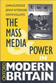 The Mass Media and Power in Modern Britain (Oxford Modern Britain)