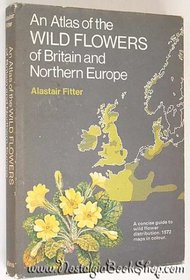 An atlas of the wild flowers of Britain and northern Europe