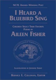 I Heard a Bluebird Sing: Children Select Their Favorite Poems