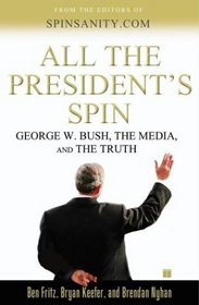 All the President's Spin : George W. Bush, the Media, and the Truth