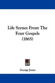Life Scenes From The Four Gospels (1865)
