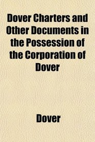 Dover Charters and Other Documents in the Possession of the Corporation of Dover