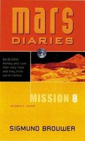 Mission 8: Robot War (Mars Diaries, 8)