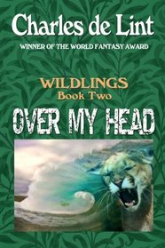 Over My Head (Wildlings, Bk 2)