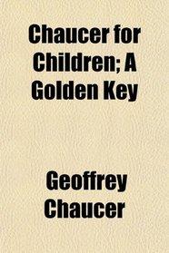 Chaucer for Children; A Golden Key