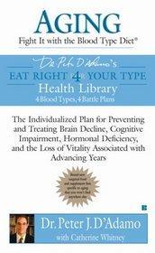 Aging: Fight it with the Blood Type Diet: The Individualized Plan for Preventing and Treating BrainImpairment, Hormonal Deficiency, and the Loss of VitalityAssociated with Advancing Years
