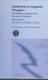 Landmarks In Linguistic Thought Volume I: The Western Tradition From Socrates To Saussure (History of Linguistic Thought) (Vol 1)