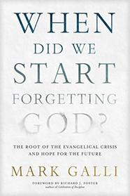 When Did We Start Forgetting God?: The Root of the Evangelical Crisis and Hope for the Future