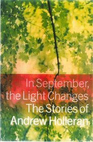 In September, the Light Changes : The Stories of Andrew Holleran