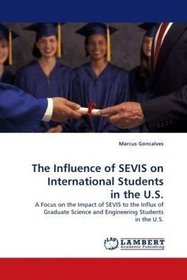 The Influence of SEVIS on International Students in the U.S.: A Focus on the Impact of SEVIS to the Influx of Graduate Science and Engineering Students in the U.S.