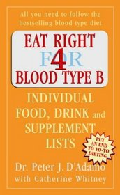 Eat Right for Blood Type B: Individual Food, Drink and Supplement Lists (Eat Right for Your Type)