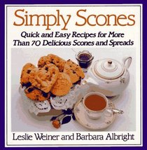 Simply Scones : Quick and Easy Recipes for More than 70 Delicious Scones and Spreads