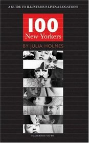 100 New Yorkers: A Guide to Illustrious Lives & Locations