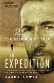 The Seed Buried Deep (The Expedition Trilogy, Book 2): True Story of the First Human-Powered Circumnavigation of the Earth (Volume 2)