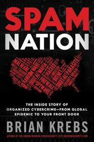 Spam Nation: The Inside Story of Organized Cybercrime -- from Global Epidemic to Your Front Door