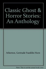 Classic Ghost  Horror Stories: An Anthology