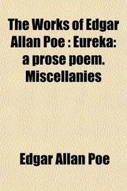 The Works of Edgar Allan Poe; Eureka: a Prose Poem. Miscellanies