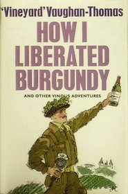 How I liberated Burgundy: And other vinous adventures
