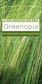 Greenopia, San Francisco Bay Area: The Urban Dweller's Guide to Green Living (Greenopia series)