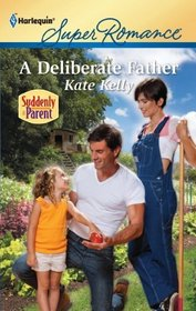 A Deliberate Father (Suddenly a Parent) (Harlequin Superromance, No 1751)