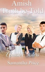 Amish Truth Be Told (Amish Sisters) (Volume 2)