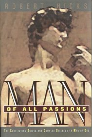 A Man of All Passions: The Conflicting Drives and Complex Desires of a Man of God