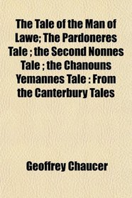 The Tale of the Man of Lawe; The Pardoneres Tale ; the Second Nonnes Tale ; the Chanouns Yemannes Tale: From the Canterbury Tales