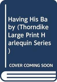 Having His Baby (Thorndike Large Print Silhouette Series)