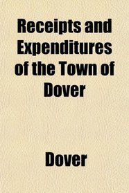 Receipts and Expenditures of the Town of Dover