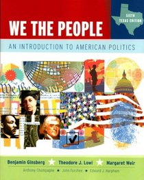We the People: An Introduction to American Politics, Sixth Texas Edition