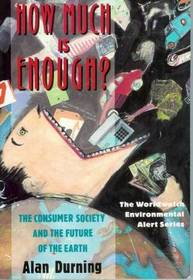 How Much Is Enough?: The Consumer Society and the Future of the Earth (Worldwatch Environmental Alert Series)