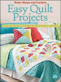 Easy Quilt Projects from the Editors of American Patchwork and Quilting (Better Homes & Gardens Crafts)
