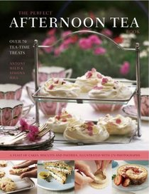 The Perfect Afternoon Tea Book: Over 80 Tea-Time Treats