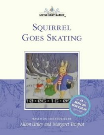 Squirrel Goes Skating (The Tales of Little Grey Rabbit)